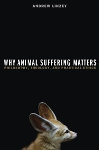 book cover - Why Animal Suffering Matters: Philosophy, Theology and Practical Ethics